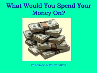 What Would You Spend Your Money On?