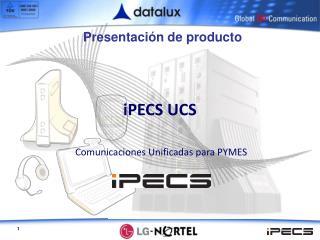 iPECS UCS  Comunicaciones Unificadas para PYMES