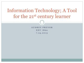 Information Technology; A Tool for the 21 st  century learner