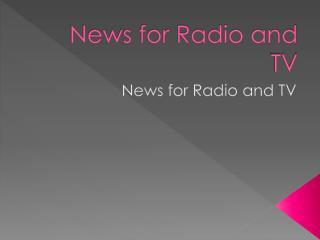 News for Radio and TV