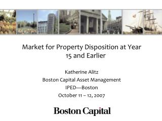 Market for Property Disposition at Year 15 and Earlier   Katherine Alitz Boston Capital Asset Management IPED Boston Oct