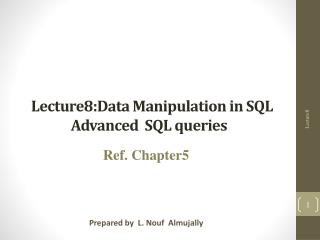 Lecture8:Data  Manipulation in  SQL Advanced  SQL queries