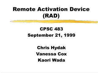 Remote Activation Device (RAD)