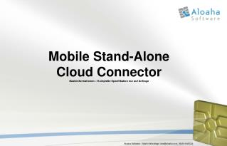 Mobile Stand-Alone Cloud Connector Basisinformationen – Komplette Spezifikation nur auf Anfrage