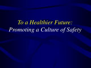 To a Healthier Future: Promoting a Culture of Safety
