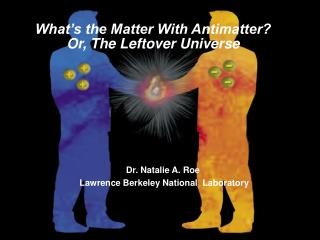 What s the Matter With Antimatter Or, The Leftover Universe