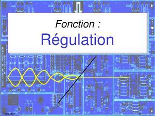 Fonction : Régulation