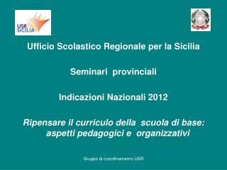 Ufficio Scolastico Regionale per la Sicilia Seminari  provinciali  Indicazioni Nazionali 2012