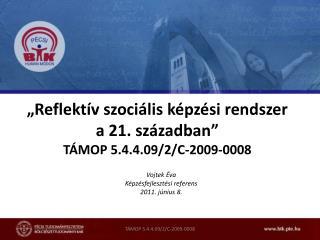 """""""Reflektív szociális képzési rendszer a 21. században"""" TÁMOP 5.4.4.09/2/C-2009-0008"""