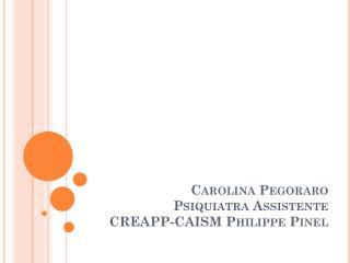 Carolina  Pegoraro Psiquiatra Assistente CREAPP-CAISM Philippe Pinel