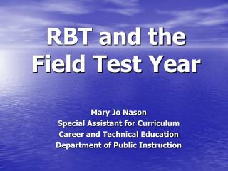 RBT and the  Field Test Year