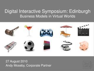 Digital Interactive Symposium: Edinburgh Business Models in Virtual Worlds