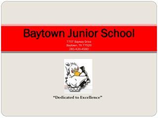 Baytown Junior School 7707 Bayway Drive Baytown, TX 77520 281-420-4560
