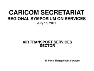 CARICOM SECRETARIAT REGIONAL SYMPOSIUM ON SERVICES July 15, 2009