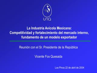 Reunión con el Sr. Presidente de la República Vicente Fox Quesada Los Pinos 22 de abril de 2004