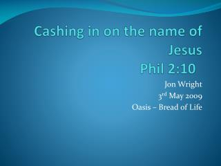 Cashing in on the name of Jesus Phil 2:10