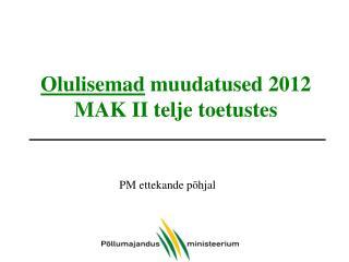 Olulisemad  muudatused 2012 MAK II telje toetustes