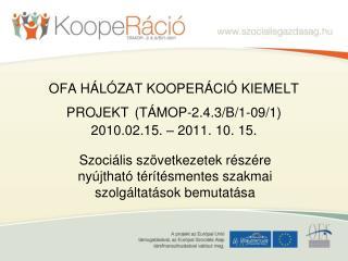 OFA HÁLÓZAT KOOPERÁCIÓ KIEMELT PROJEKT (TÁMOP-2.4.3/B/1-09/1) 2010.02.15. – 2011. 10. 15.