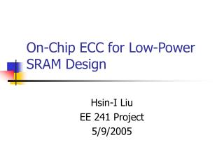 On-Chip ECC for Low-Power SRAM Design