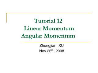 Tutorial 12  Linear Momentum  Angular Momentum