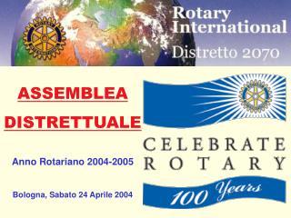 ASSEMBLEA DISTRETTUALE Anno Rotariano 2004-2005 Bologna,  Sabato  24 Aprile  2004