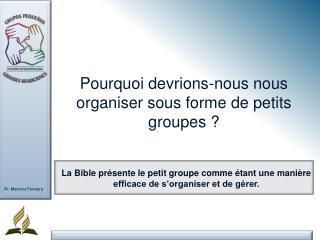La Bible pr�sente le petit groupe comme �tant une mani�re efficace de s�organiser et de g�rer.