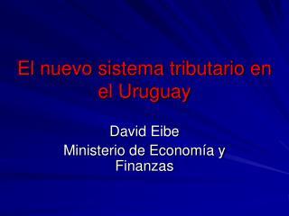 El nuevo sistema tributario en el Uruguay