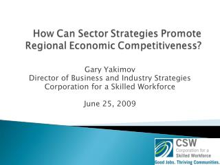 Gary Yakimov Director of Business and Industry Strategies Corporation for a Skilled Workforce