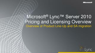 Microsoft  Lync  Server 2010 Pricing and Licensing Overview  Overview of Product Line-Up and SA migration