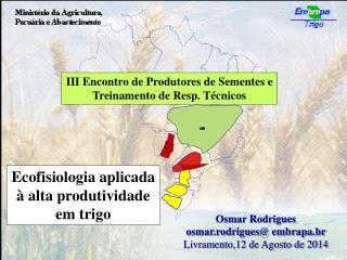 Osmar Rodrigues osmar.rodrigues @ embrapa.br Livramento,12 de Agosto de 2014