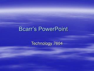 Bcarr's PowerPoint