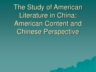 The Study of American Literature in China: American Content and Chinese Perspective
