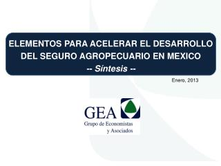 ELEMENTOS PARA ACELERAR EL DESARROLLO DEL SEGURO AGROPECUARIO EN  MEXICO -- Síntesis --