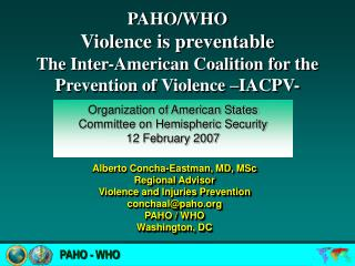 Alberto Concha-Eastman, MD, MSc Regional Advisor Violence and Injuries Prevention