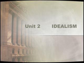 Unit 2 IDEALISM