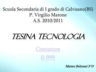 Scuola Secondaria di I grado di Calvisano(BS) P. Virgilio Marone A.S. 2010/2011 Tesina tecnologia