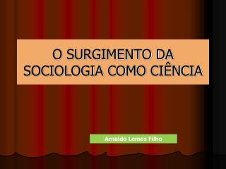 O SURGIMENTO DA SOCIOLOGIA COMO CI NCIA