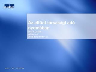 Az eltűnt társasági adó nyomában László Csaba adópartner 2009. szeptember 25.