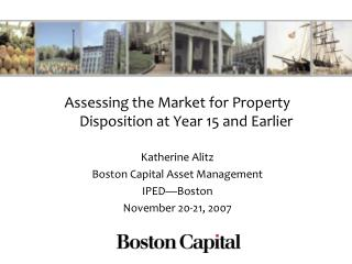 Assessing the Market for Property Disposition at Year 15 and Earlier   Katherine Alitz Boston Capital Asset Management I