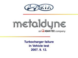 Turbocharger failure in Vehicle test 2007. 9. 12.