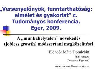"""""""Versenyelőnyök, fenntarthatóság: elmélet és gyakorlat"""" c. Tudományos konferencia,  Eger, 2009."""