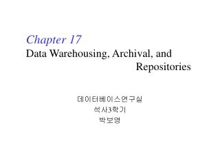 Chapter 17 Data Warehousing, Archival, and                                          Repositories