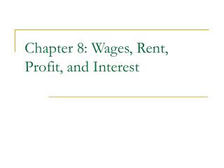 Chapter 8: Wages, Rent, Profit, and Interest