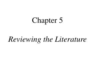 Chapter 5 Reviewing the Literature