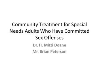 Community Treatment for Special Needs Adults Who Have Committed Sex Offenses