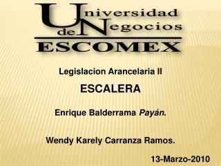 Legislacion Arancelaria  II ESCALERA Enrique  Balderrama Payán .  Wendy  Karely  Carranza Ramos.