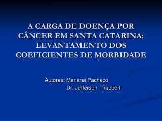A CARGA DE DOENÇA POR CÂNCER EM SANTA CATARINA: LEVANTAMENTO DOS COEFICIENTES DE MORBIDADE