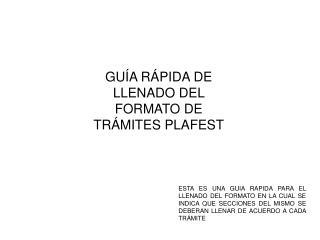 GUÍA RÁPIDA DE LLENADO DEL FORMATO DE TRÁMITES PLAFEST