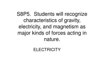 S8P5.  Students will recognize characteristics of gravity, electricity, and magnetism as major kinds of forces acting in