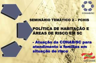 SEMINÁRIO TEMÁTICO 2 – PCHIS POLÍTICA DE HABITAÇÃO E ÁREAS DE RISCO EM SC
